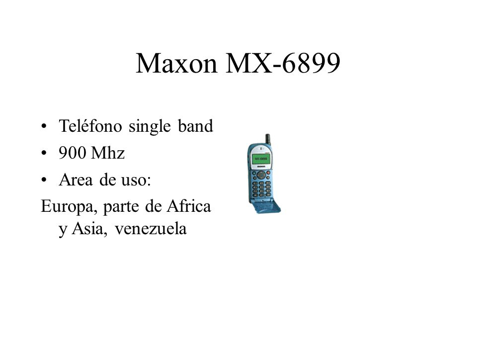 Maxon MX-6899 Teléfono single band 900 Mhz Area de uso: Europa, parte de Africa y Asia, venezuela