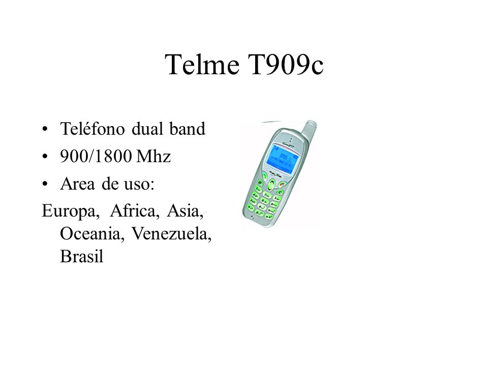 Telme T909c Teléfono dual band 900/1800 Mhz Area de uso: Europa, Africa, Asia, Oceania, Venezuela, Brasil