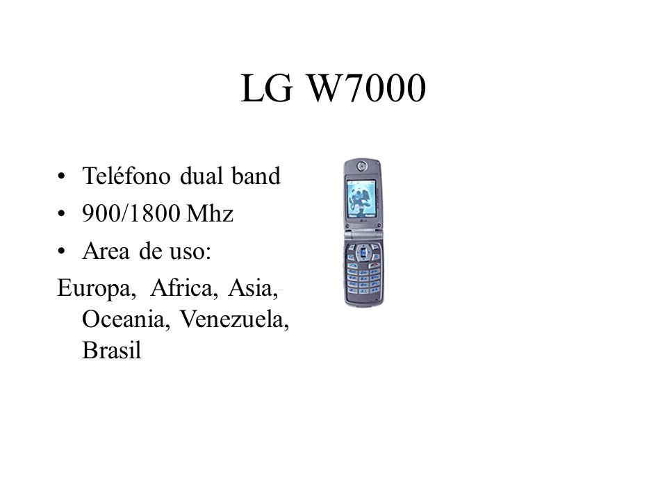 LG W7000 Teléfono dual band 900/1800 Mhz Area de uso: Europa, Africa, Asia, Oceania, Venezuela, Brasil