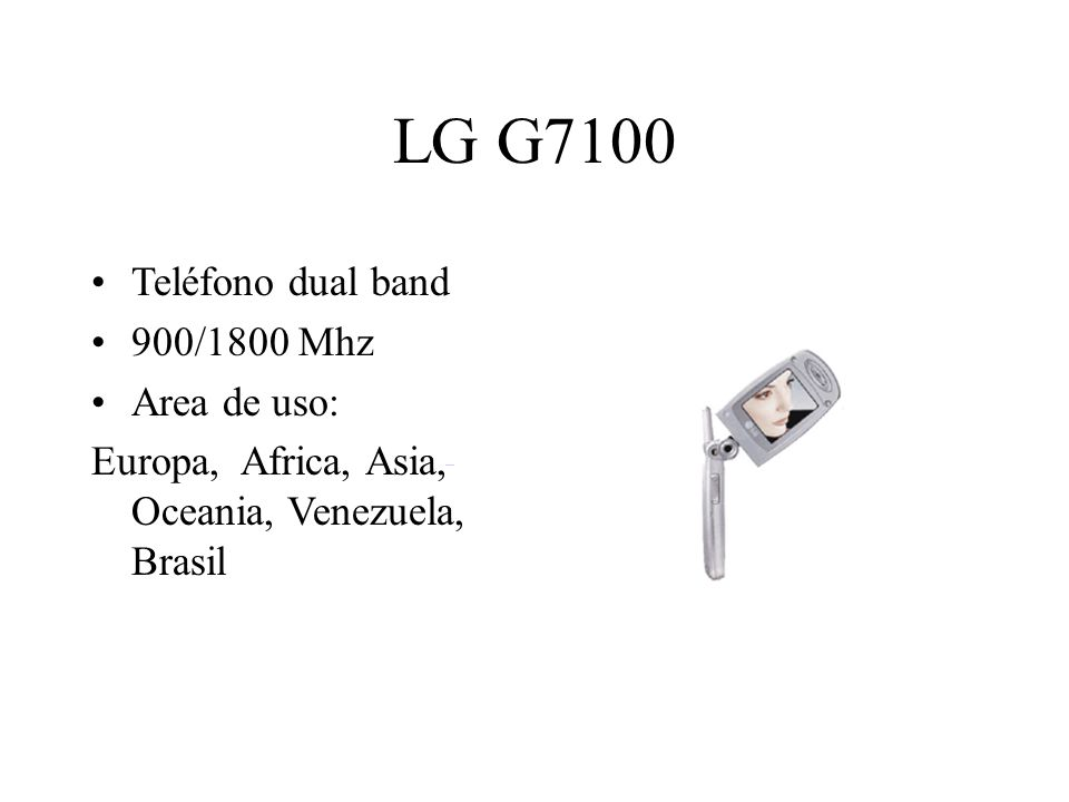 LG G7100 Teléfono dual band 900/1800 Mhz Area de uso: Europa, Africa, Asia, Oceania, Venezuela, Brasil