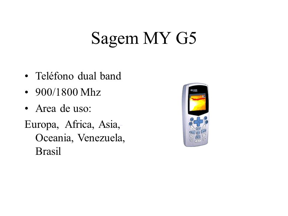 Sagem MY G5 Teléfono dual band 900/1800 Mhz Area de uso: Europa, Africa, Asia, Oceania, Venezuela, Brasil