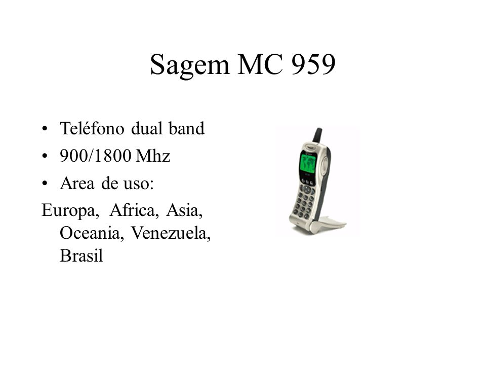 Sagem MC 959 Teléfono dual band 900/1800 Mhz Area de uso: Europa, Africa, Asia, Oceania, Venezuela, Brasil
