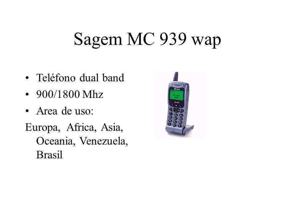 Sagem MC 939 wap Teléfono dual band 900/1800 Mhz Area de uso: Europa, Africa, Asia, Oceania, Venezuela, Brasil