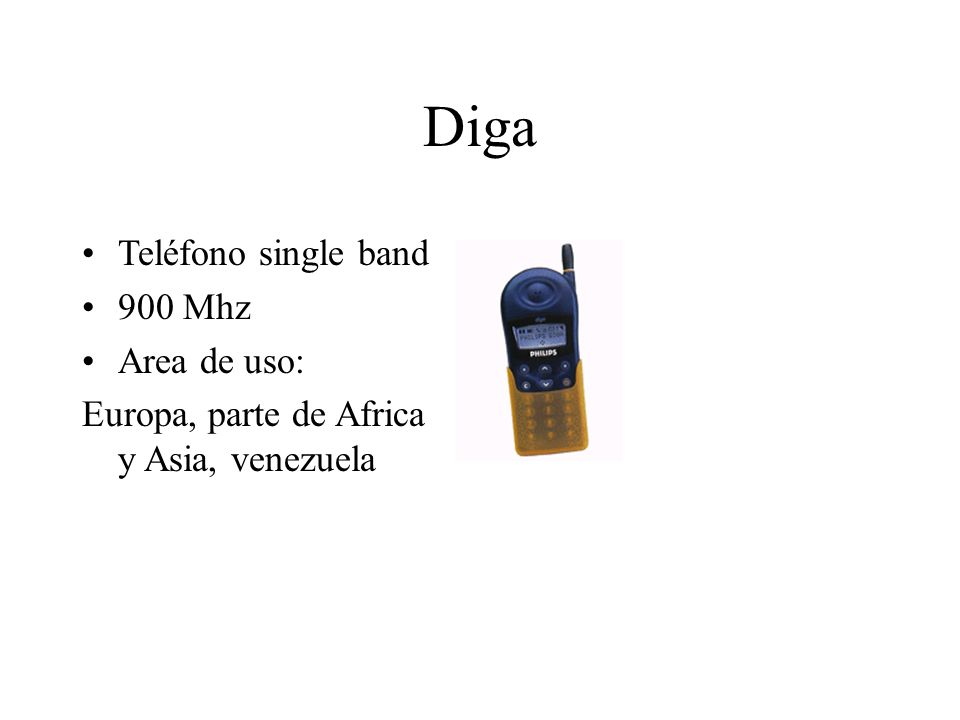 Diga Teléfono single band 900 Mhz Area de uso: Europa, parte de Africa y Asia, venezuela