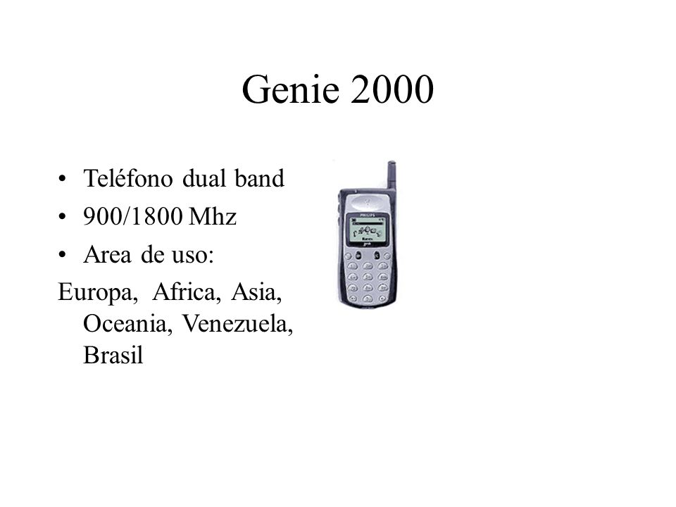 Genie 2000 Teléfono dual band 900/1800 Mhz Area de uso: Europa, Africa, Asia, Oceania, Venezuela, Brasil