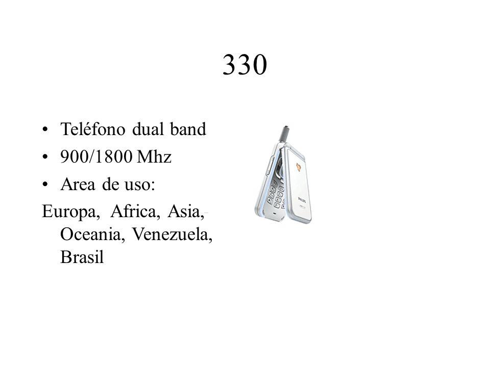 330 Teléfono dual band 900/1800 Mhz Area de uso: Europa, Africa, Asia, Oceania, Venezuela, Brasil