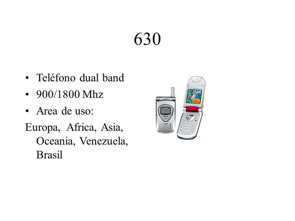 630 Teléfono dual band 900/1800 Mhz Area de uso: Europa, Africa, Asia, Oceania, Venezuela, Brasil