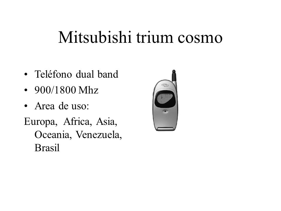 Mitsubishi trium cosmo Teléfono dual band 900/1800 Mhz Area de uso: Europa, Africa, Asia, Oceania, Venezuela, Brasil