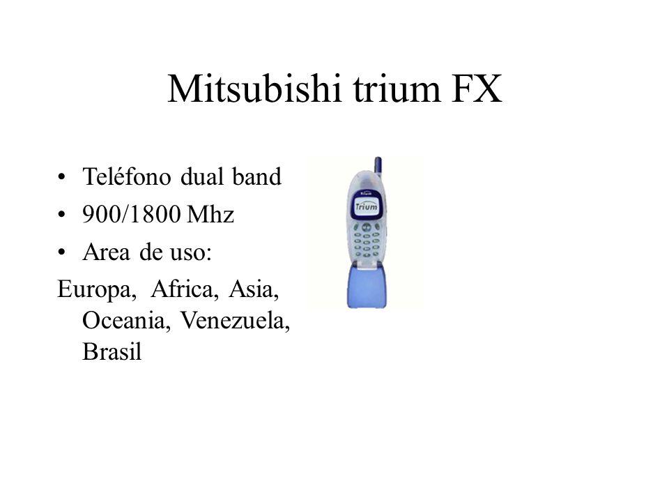 Mitsubishi trium FX Teléfono dual band 900/1800 Mhz Area de uso: Europa, Africa, Asia, Oceania, Venezuela, Brasil