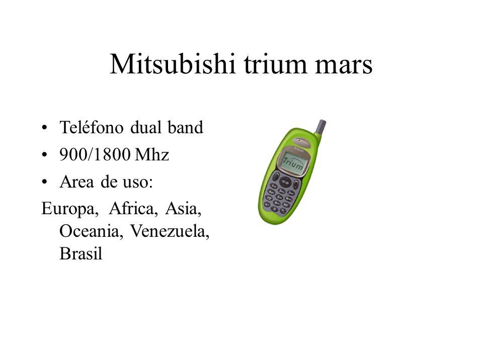 Mitsubishi trium mars Teléfono dual band 900/1800 Mhz Area de uso: Europa, Africa, Asia, Oceania, Venezuela, Brasil