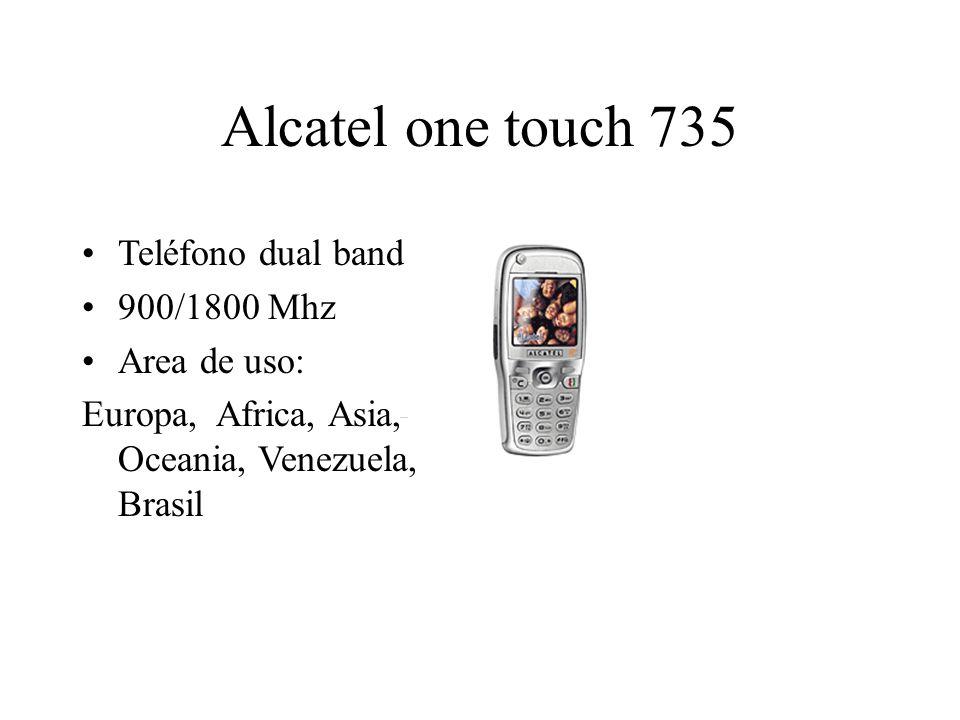 Alcatel one touch 735 Teléfono dual band 900/1800 Mhz Area de uso: Europa, Africa, Asia, Oceania, Venezuela, Brasil