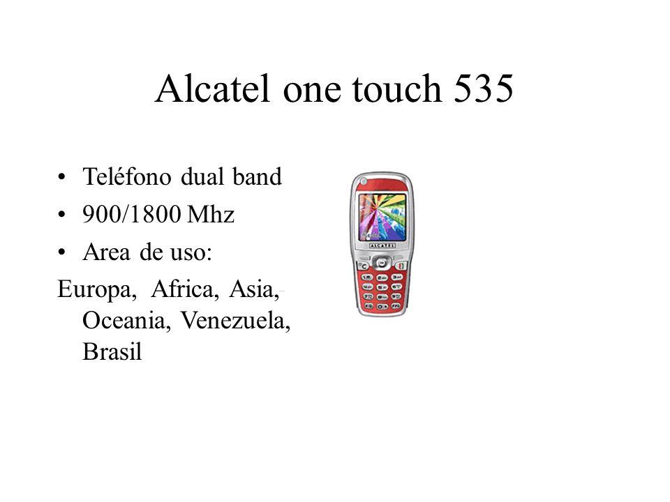 Alcatel one touch 535 Teléfono dual band 900/1800 Mhz Area de uso: Europa, Africa, Asia, Oceania, Venezuela, Brasil