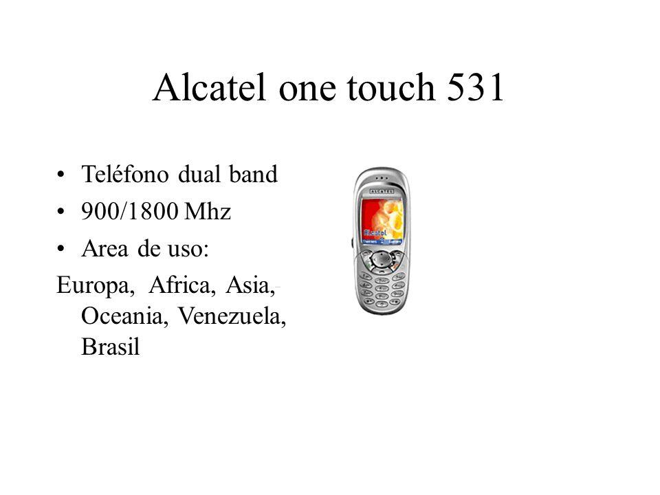Alcatel one touch 531 Teléfono dual band 900/1800 Mhz Area de uso: Europa, Africa, Asia, Oceania, Venezuela, Brasil