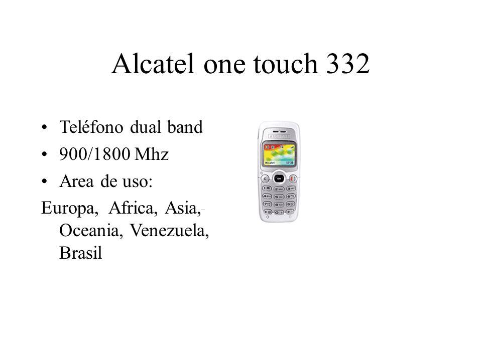 Alcatel one touch 332 Teléfono dual band 900/1800 Mhz Area de uso: Europa, Africa, Asia, Oceania, Venezuela, Brasil