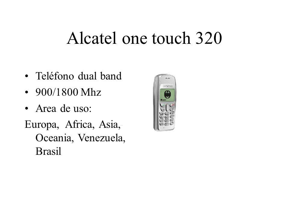 Alcatel one touch 320 Teléfono dual band 900/1800 Mhz Area de uso: Europa, Africa, Asia, Oceania, Venezuela, Brasil