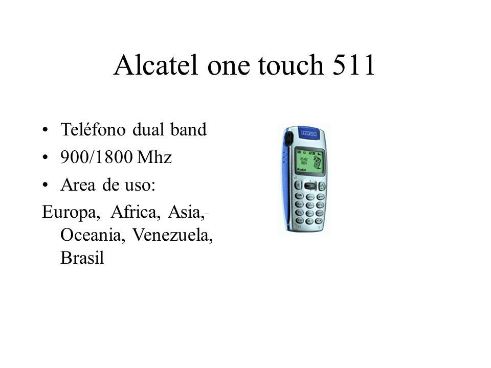 Alcatel one touch 511 Teléfono dual band 900/1800 Mhz Area de uso: Europa, Africa, Asia, Oceania, Venezuela, Brasil