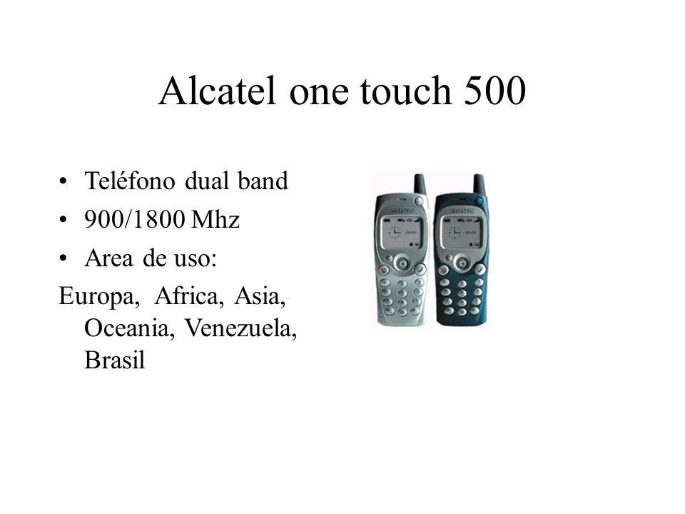 Alcatel one touch 500 Teléfono dual band 900/1800 Mhz Area de uso: Europa, Africa, Asia, Oceania, Venezuela, Brasil