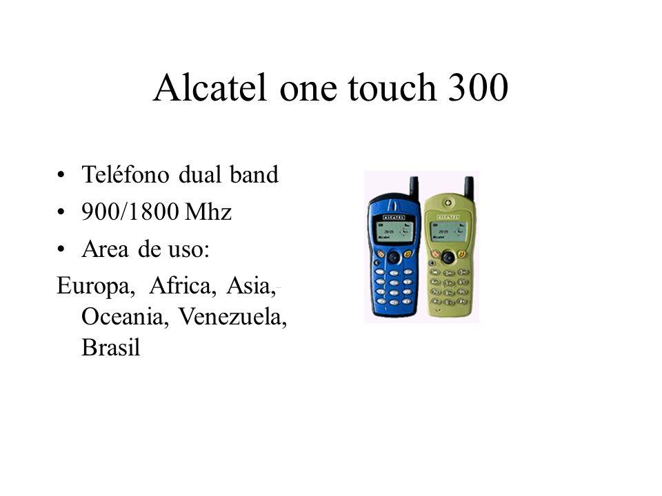 Alcatel one touch 300 Teléfono dual band 900/1800 Mhz Area de uso: Europa, Africa, Asia, Oceania, Venezuela, Brasil