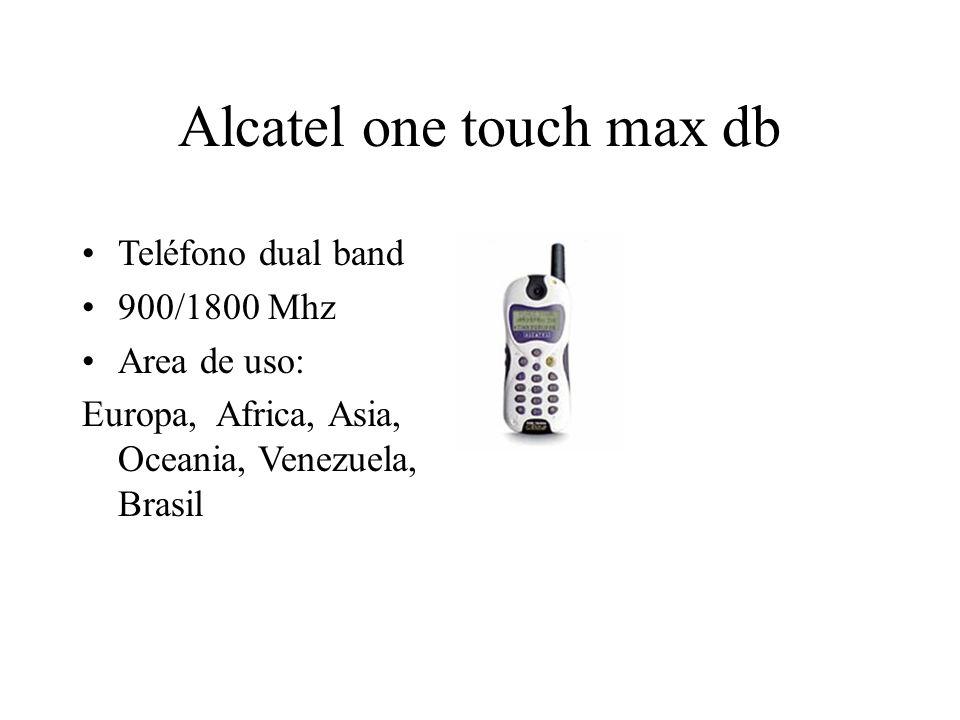 Alcatel one touch max db Teléfono dual band 900/1800 Mhz Area de uso: Europa, Africa, Asia, Oceania, Venezuela, Brasil