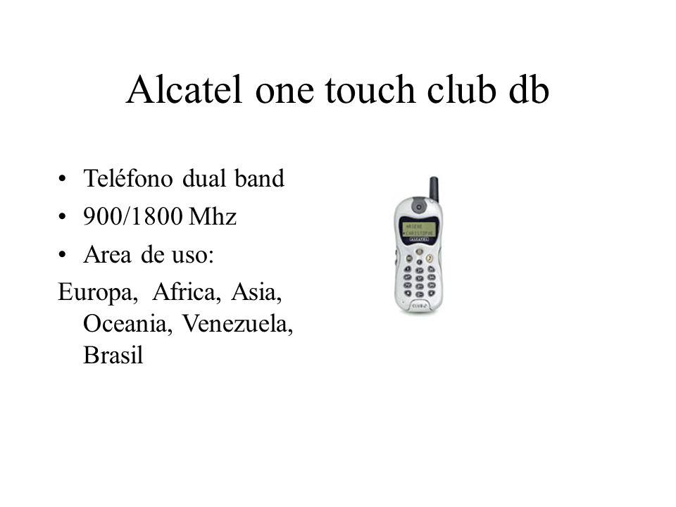 Alcatel one touch club db Teléfono dual band 900/1800 Mhz Area de uso: Europa, Africa, Asia, Oceania, Venezuela, Brasil