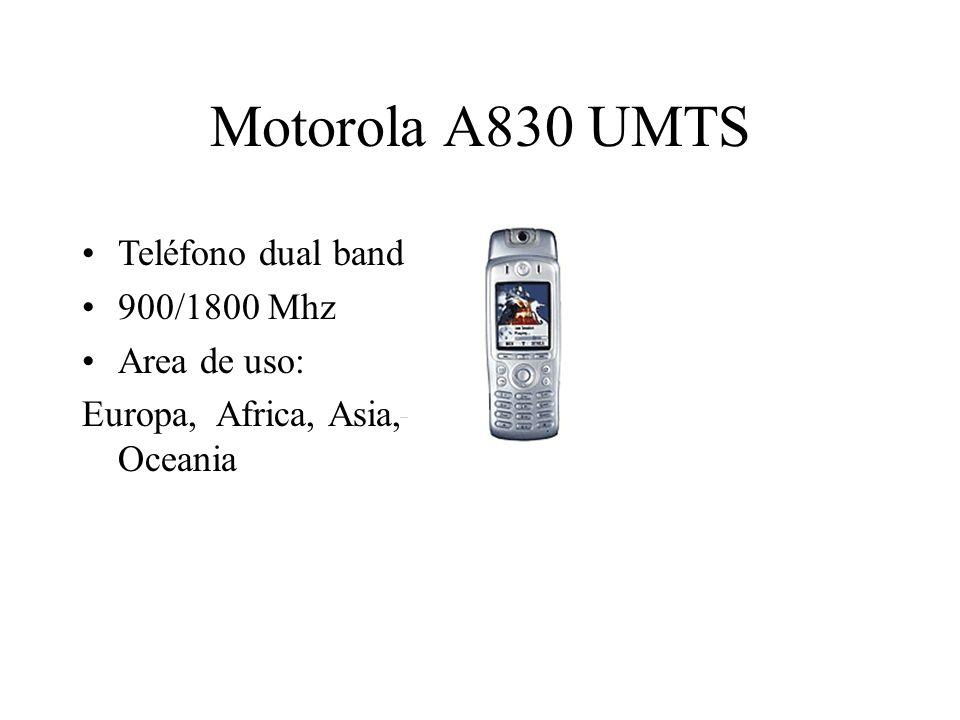 Motorola A830 UMTS Teléfono dual band 900/1800 Mhz Area de uso: Europa, Africa, Asia, Oceania
