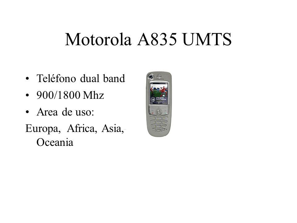 Motorola A835 UMTS Teléfono dual band 900/1800 Mhz Area de uso: Europa, Africa, Asia, Oceania