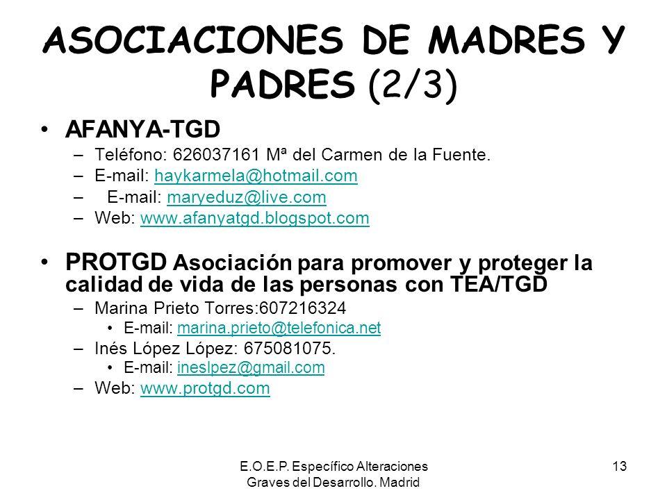 E.O.E.P. Específico Alteraciones Graves del Desarrollo. Madrid 13 ASOCIACIONES DE MADRES Y PADRES (2/3) AFANYA-TGD –Teléfono: 626037161 Mª del Carmen