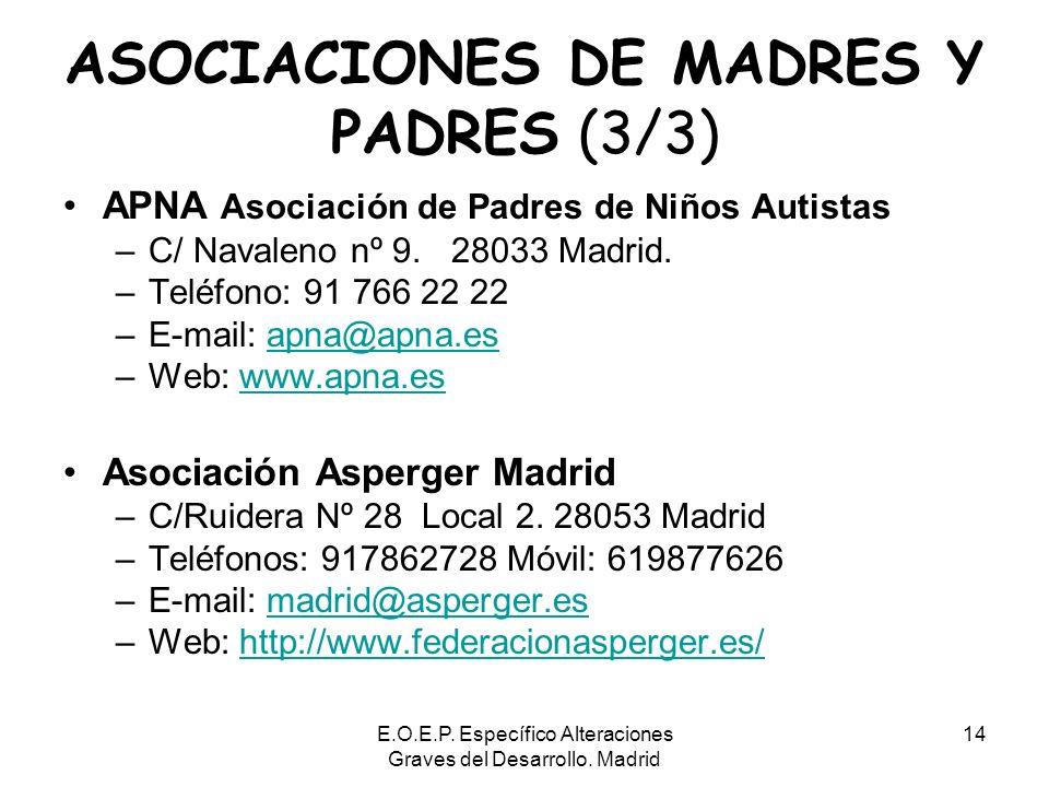 E.O.E.P. Específico Alteraciones Graves del Desarrollo. Madrid 14 ASOCIACIONES DE MADRES Y PADRES (3/3) APNA Asociación de Padres de Niños Autistas –C