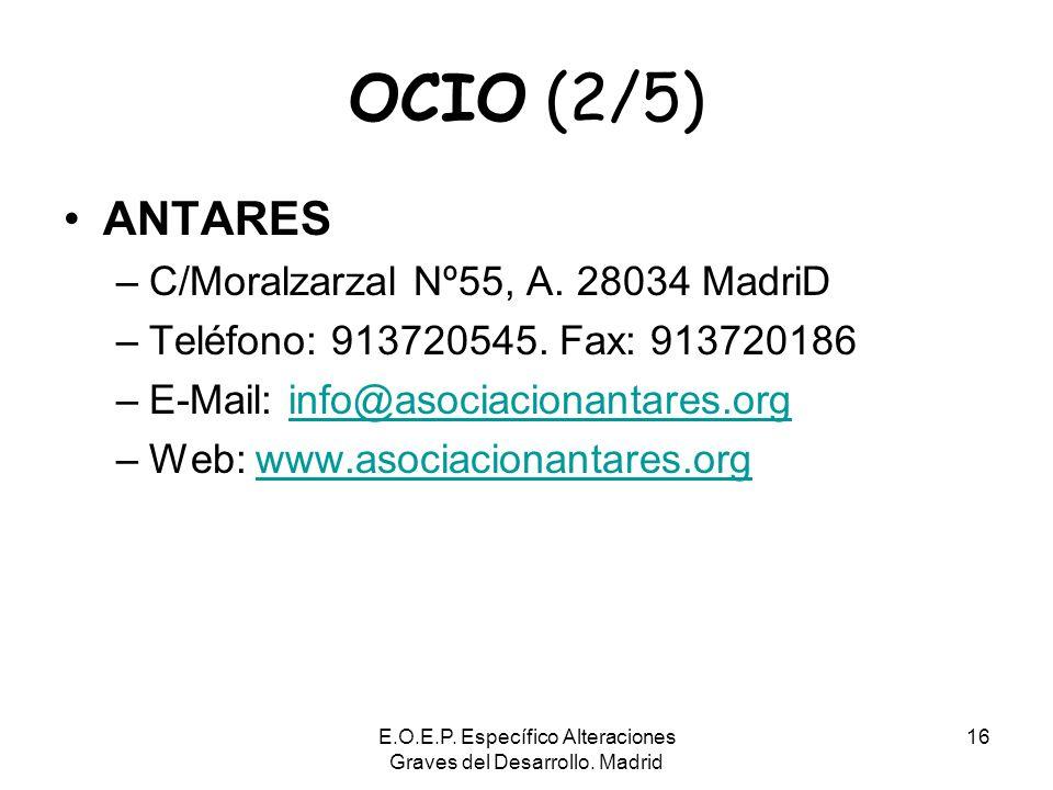 E.O.E.P. Específico Alteraciones Graves del Desarrollo. Madrid 16 OCIO (2/5) ANTARES –C/Moralzarzal Nº55, A. 28034 MadriD –Teléfono: 913720545. Fax: 9
