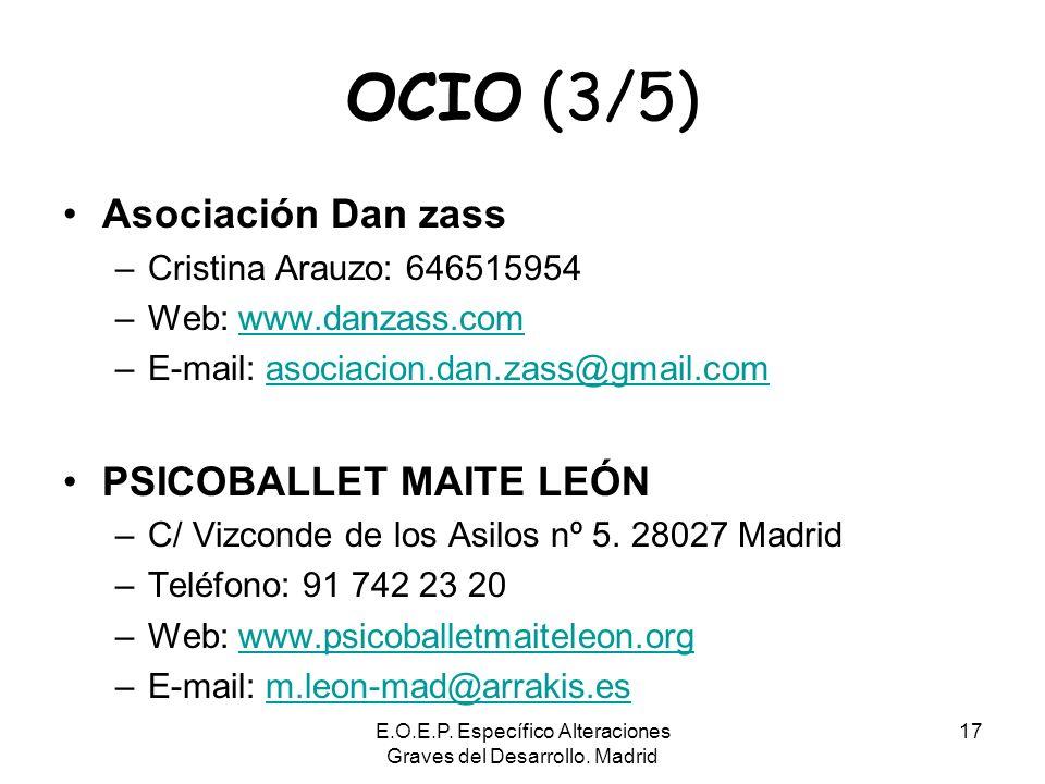 E.O.E.P. Específico Alteraciones Graves del Desarrollo. Madrid 17 OCIO (3/5) Asociación Dan zass –Cristina Arauzo: 646515954 –Web: www.danzass.comwww.