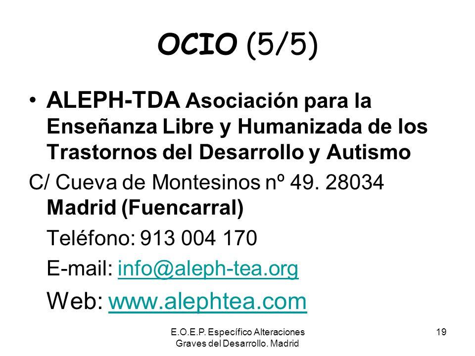 E.O.E.P. Específico Alteraciones Graves del Desarrollo. Madrid 19 OCIO (5/5) ALEPH-TDA Asociación para la Enseñanza Libre y Humanizada de los Trastorn