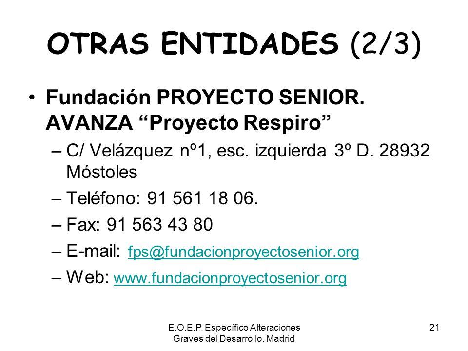 E.O.E.P. Específico Alteraciones Graves del Desarrollo. Madrid 21 OTRAS ENTIDADES (2/3) Fundación PROYECTO SENIOR. AVANZA Proyecto Respiro –C/ Velázqu