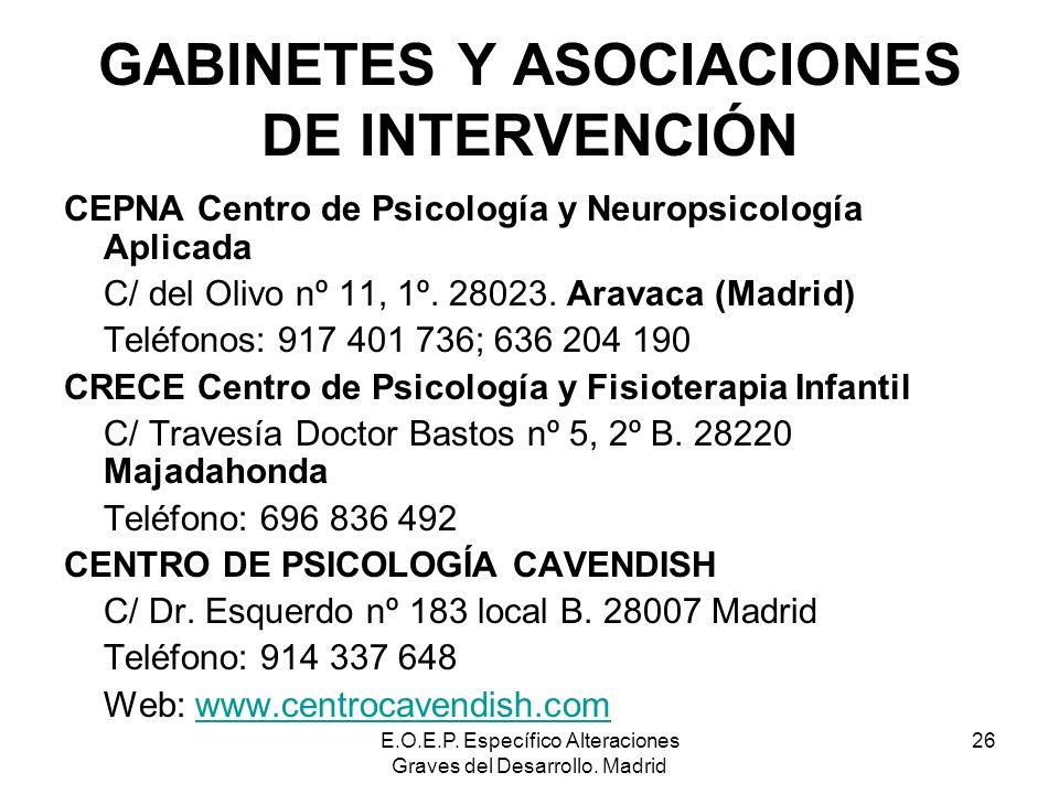 E.O.E.P. Específico Alteraciones Graves del Desarrollo. Madrid 26 GABINETES Y ASOCIACIONES DE INTERVENCIÓN CEPNA Centro de Psicología y Neuropsicologí