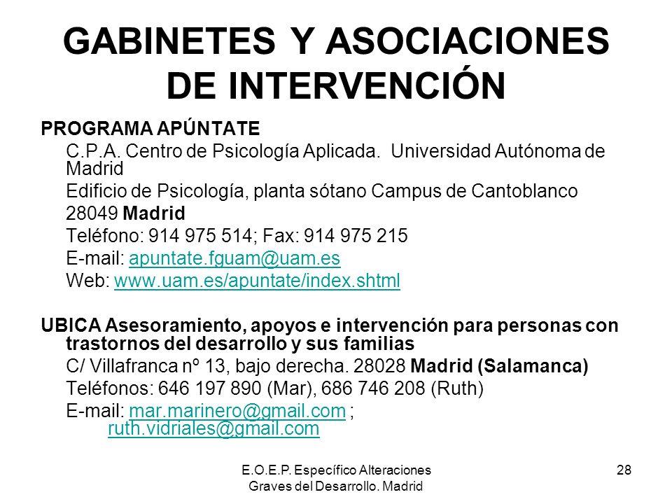 E.O.E.P. Específico Alteraciones Graves del Desarrollo. Madrid 28 GABINETES Y ASOCIACIONES DE INTERVENCIÓN PROGRAMA APÚNTATE C.P.A. Centro de Psicolog
