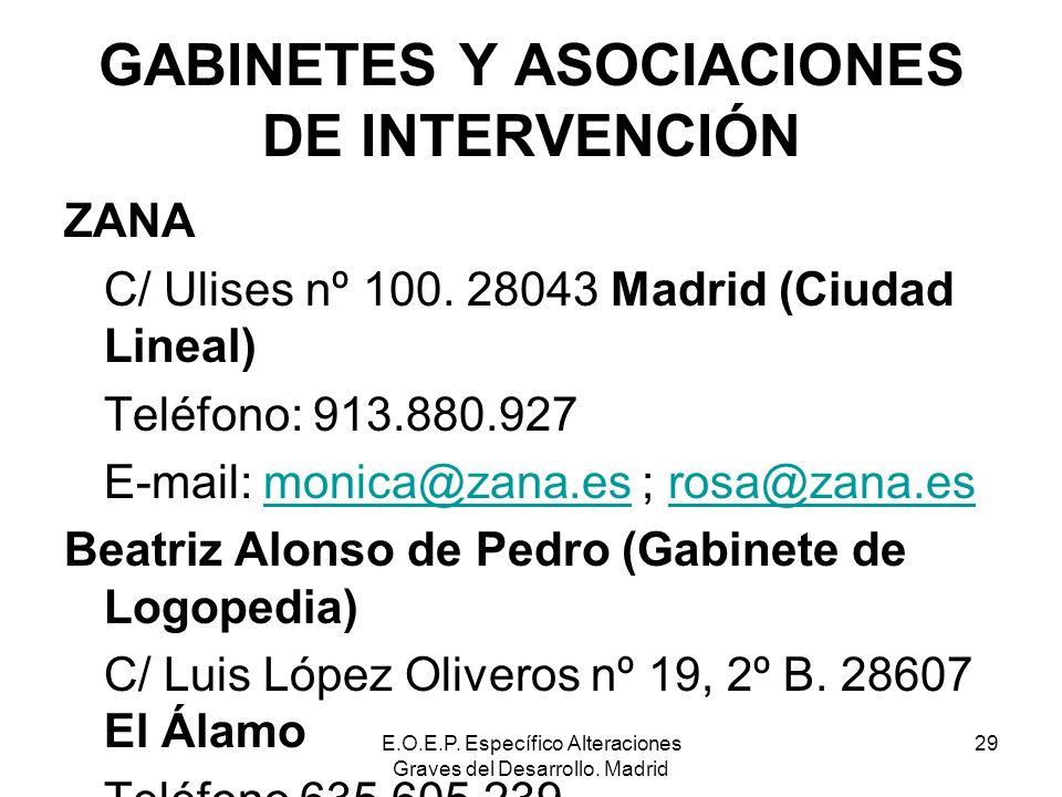 E.O.E.P. Específico Alteraciones Graves del Desarrollo. Madrid 29 GABINETES Y ASOCIACIONES DE INTERVENCIÓN ZANA C/ Ulises nº 100. 28043 Madrid (Ciudad