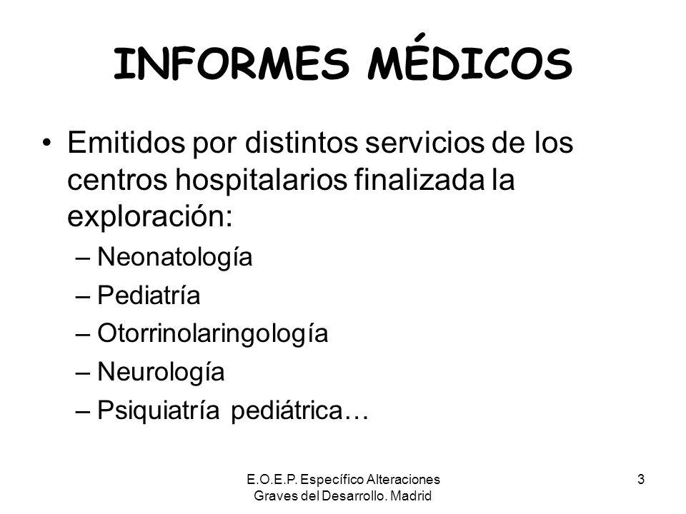 E.O.E.P. Específico Alteraciones Graves del Desarrollo. Madrid 3 INFORMES MÉDICOS Emitidos por distintos servicios de los centros hospitalarios finali