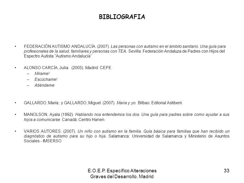 E.O.E.P. Específico Alteraciones Graves del Desarrollo. Madrid 33 BIBLIOGRAFIA FEDERACIÓN AUTISMO ANDALUCÍA. (2007). Las personas con autismo en el ám