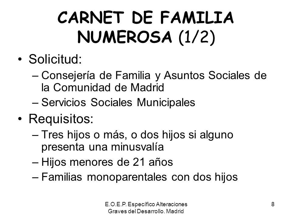 E.O.E.P. Específico Alteraciones Graves del Desarrollo. Madrid 8 CARNET DE FAMILIA NUMEROSA (1/2) Solicitud: –Consejería de Familia y Asuntos Sociales