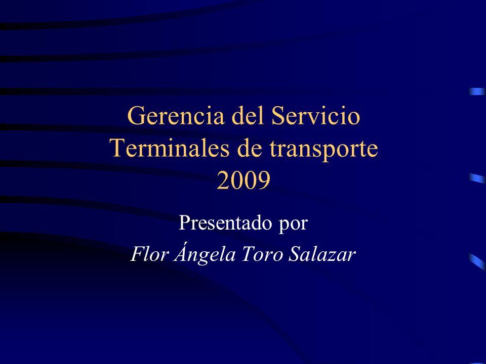 Gerencia del Servicio Terminales de transporte 2009 Presentado por Flor Ángela Toro Salazar