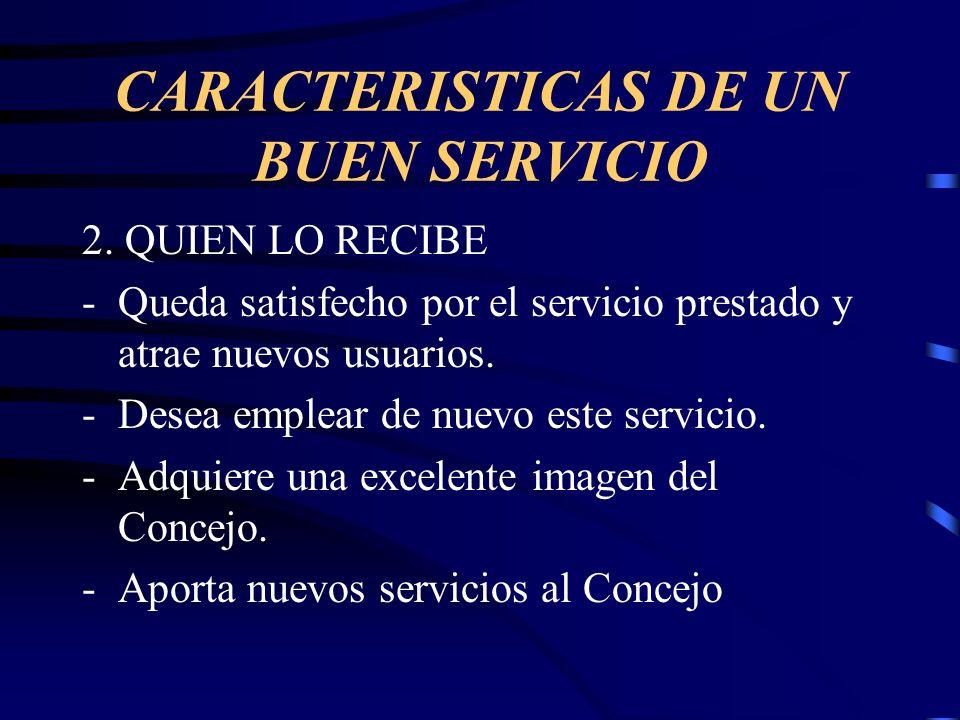 CARACTERISTICAS DE UN BUEN SERVICIO 2. QUIEN LO RECIBE -Queda satisfecho por el servicio prestado y atrae nuevos usuarios. -Desea emplear de nuevo est
