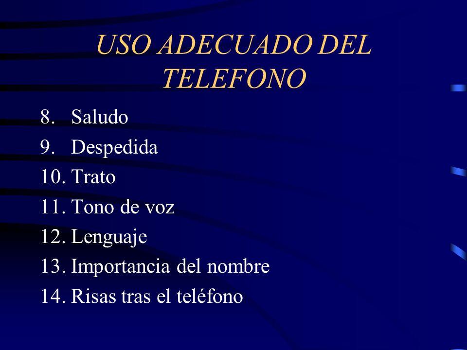 USO ADECUADO DEL TELEFONO 8. Saludo 9. Despedida 10. Trato 11. Tono de voz 12. Lenguaje 13. Importancia del nombre 14. Risas tras el teléfono