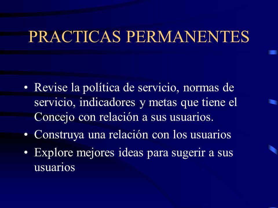 PRACTICAS PERMANENTES Revise la política de servicio, normas de servicio, indicadores y metas que tiene el Concejo con relación a sus usuarios. Constr