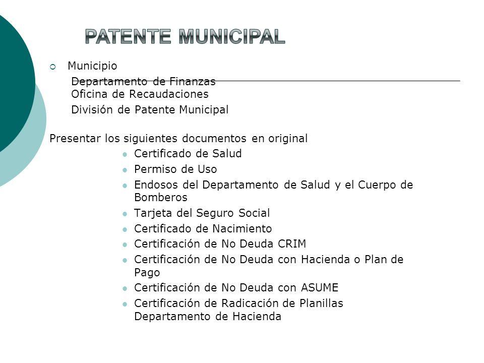 Municipio Departamento de Finanzas Oficina de Recaudaciones División de Patente Municipal Presentar los siguientes documentos en original Certificado
