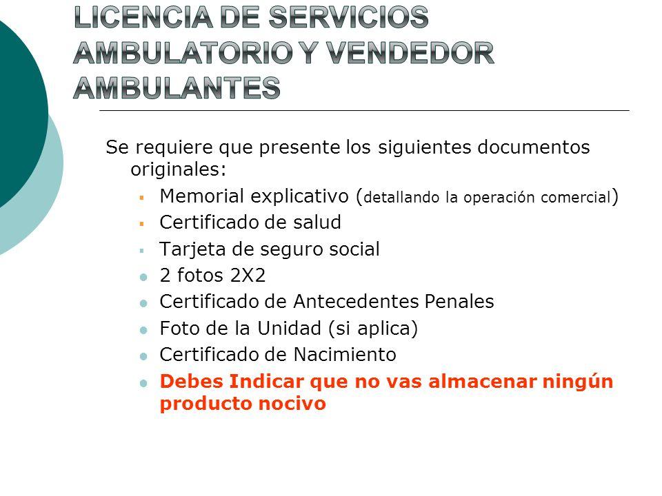 Se requiere que presente los siguientes documentos originales: Memorial explicativo ( detallando la operación comercial ) Certificado de salud Tarjeta