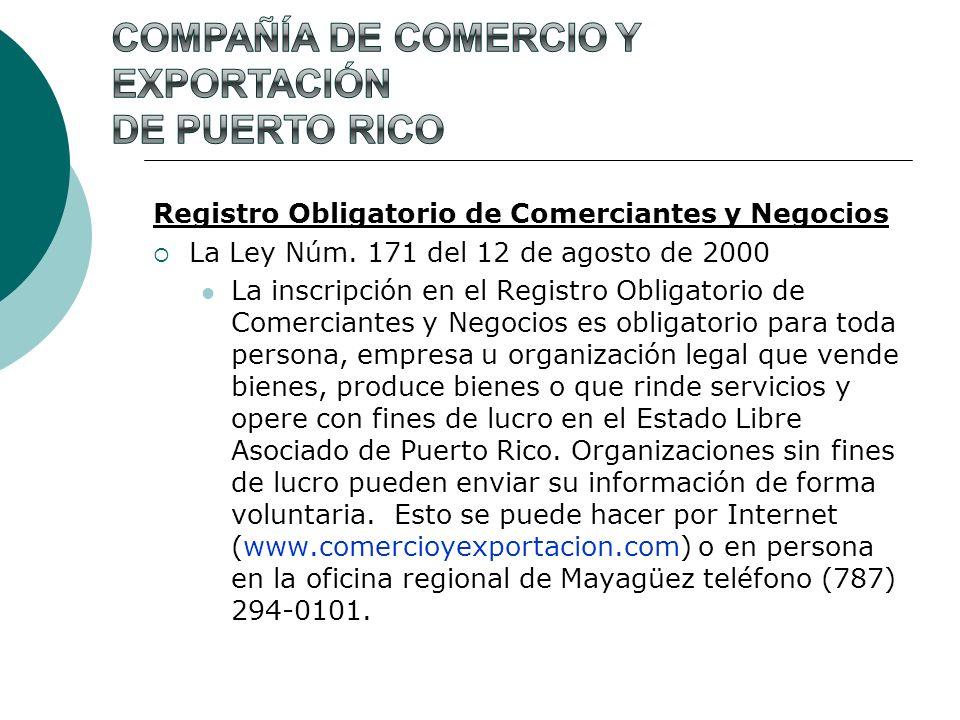 Registro Obligatorio de Comerciantes y Negocios La Ley Núm. 171 del 12 de agosto de 2000 La inscripción en el Registro Obligatorio de Comerciantes y N