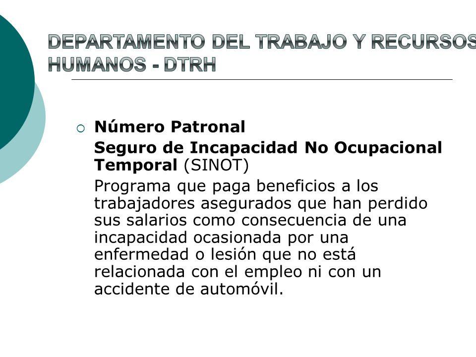 Número Patronal Seguro de Incapacidad No Ocupacional Temporal (SINOT) Programa que paga beneficios a los trabajadores asegurados que han perdido sus s