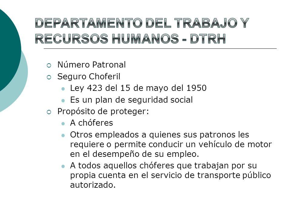 Número Patronal Seguro Choferil Ley 423 del 15 de mayo del 1950 Es un plan de seguridad social Propósito de proteger: A chóferes Otros empleados a qui