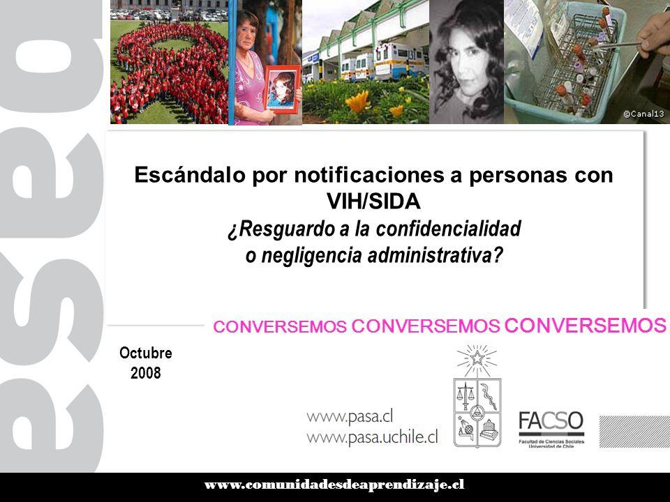 www.comunidadesdeaprendizaje.cl Escándalo por notificaciones a personas con VIH/SIDA ¿Resguardo a la confidencialidad o negligencia administrativa.