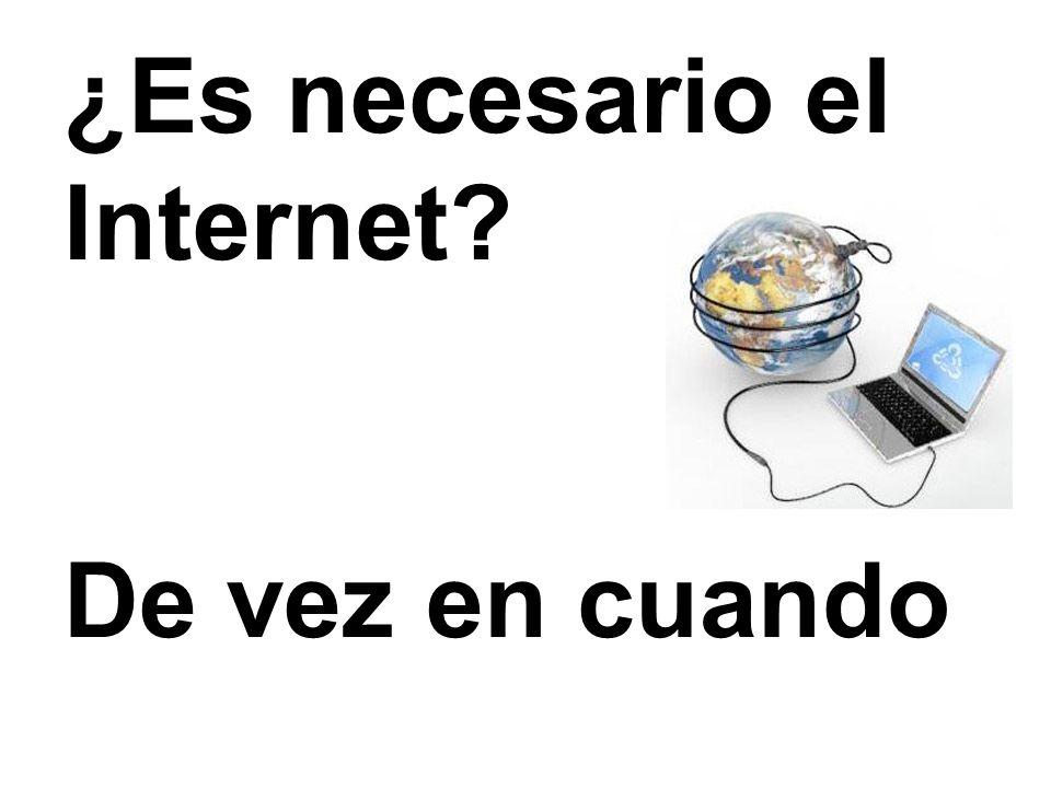 ¿Es necesario el Internet? De vez en cuando
