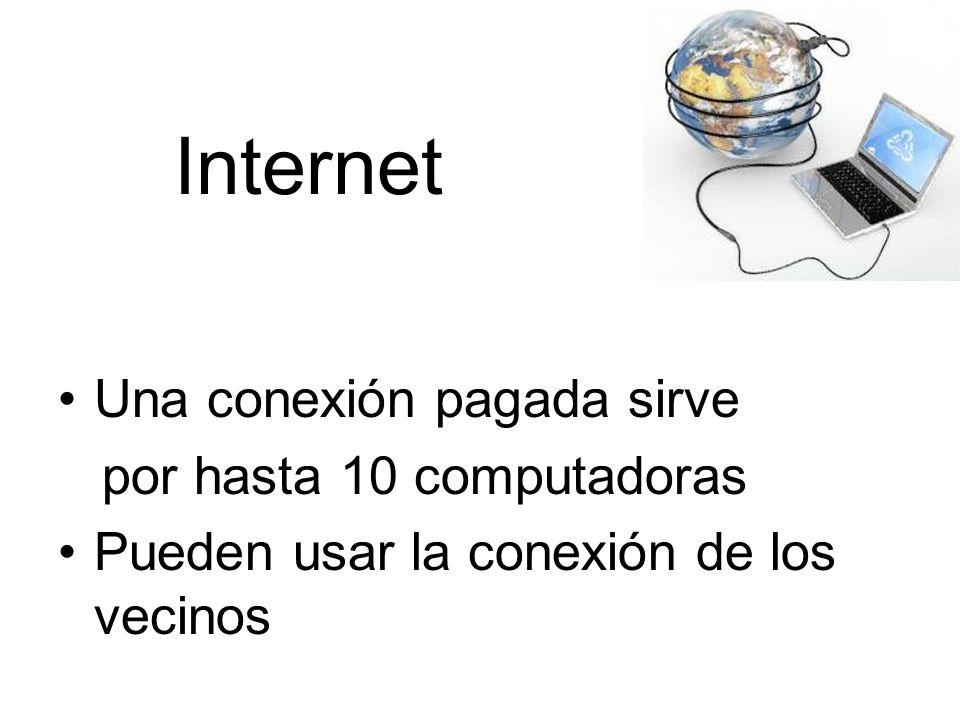Internet Una conexión pagada sirve por hasta 10 computadoras Pueden usar la conexión de los vecinos
